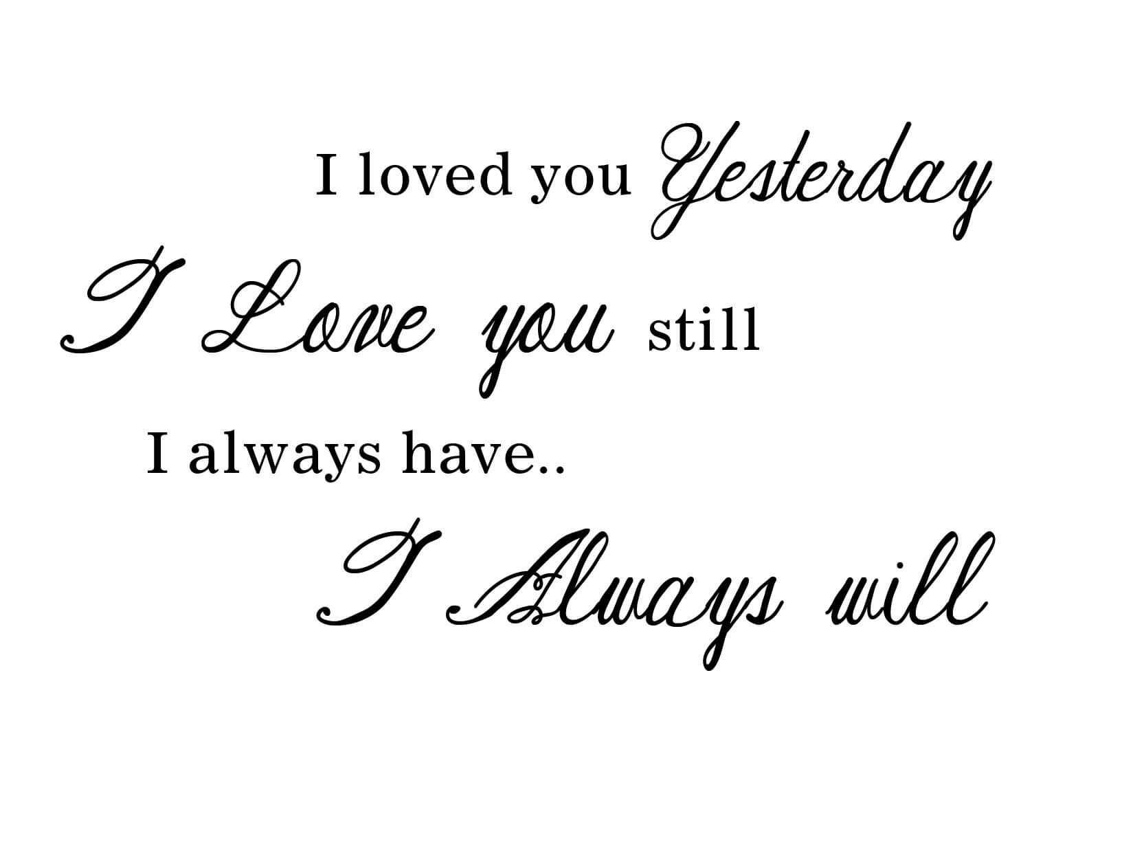 Muursticker I Loved You Yesterday I Love You Still I Always Have