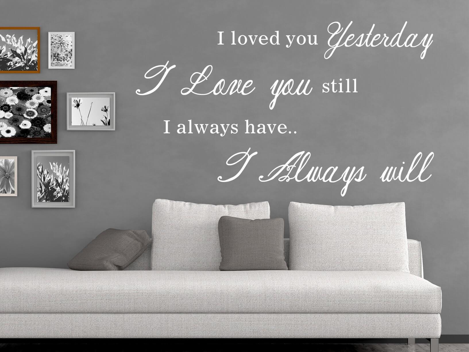 Muurstickers Slaapkamer Love.Muursticker I Loved You Yesterday I Love You Still I Always Have