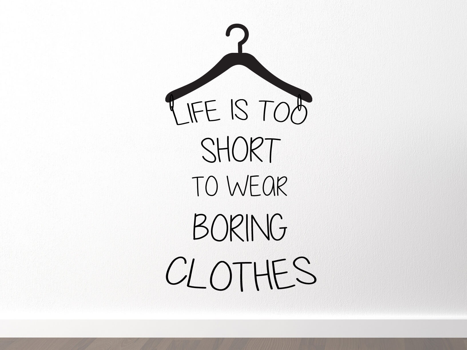 "Muursticker ""Life is too short to wear boring clothes"""