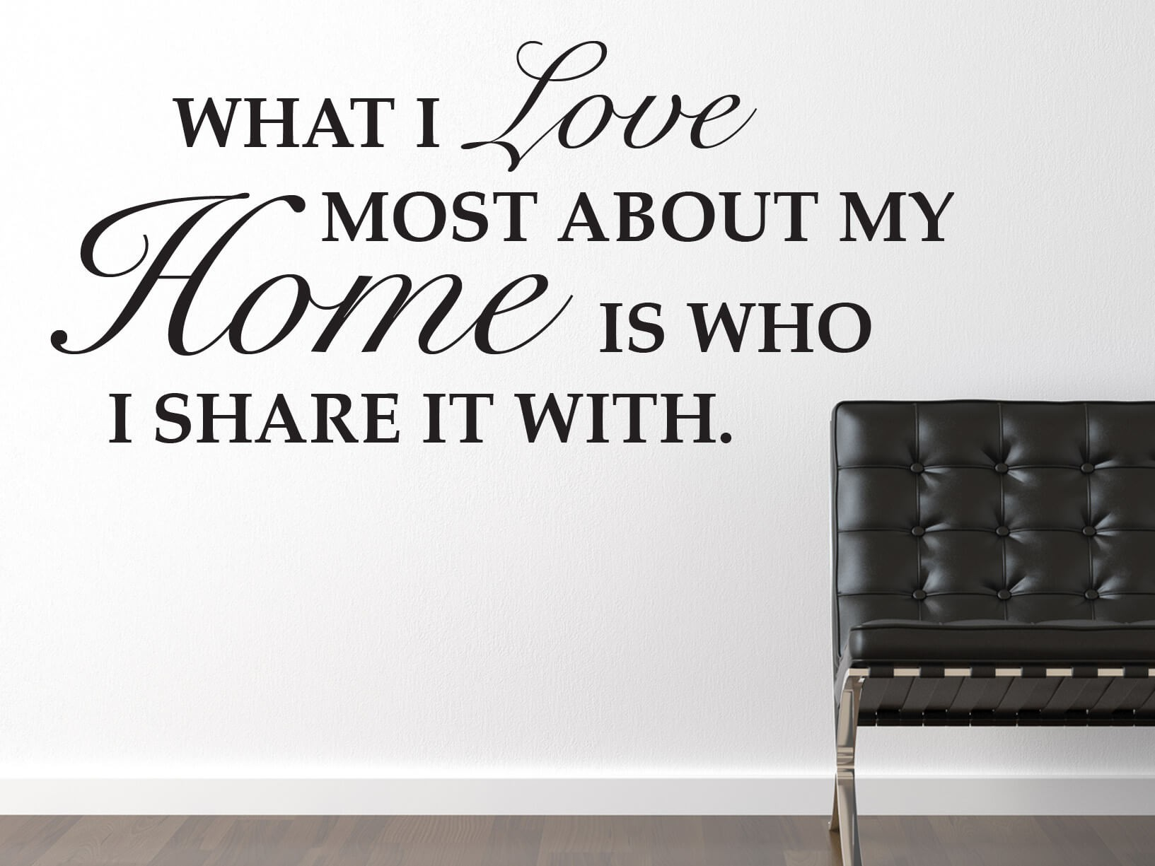 "Muursticker ""What I love most about my home is who I share it with"""