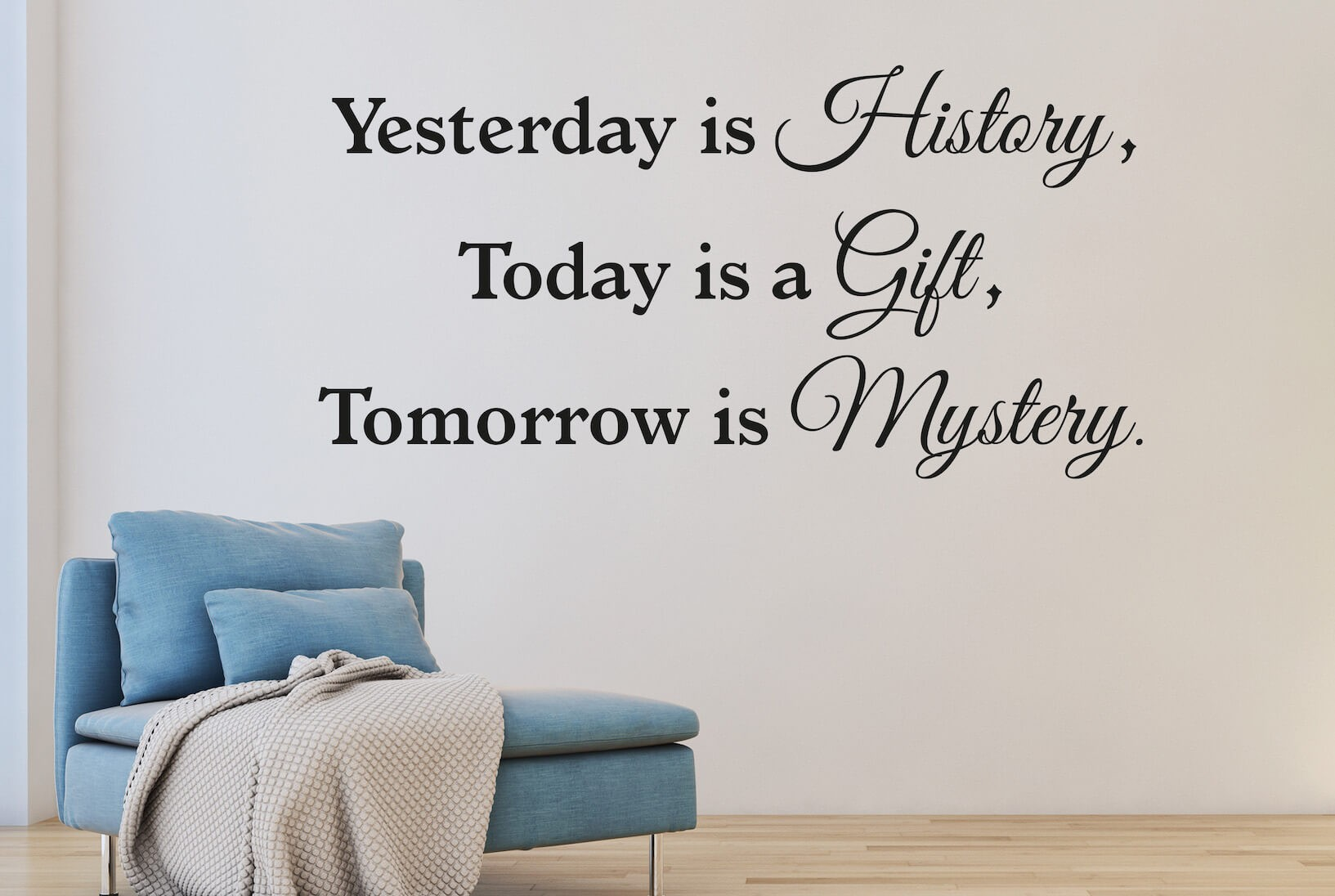 "Muursticker ""Yesterday is History, Today is a Gift, Tomorrow is Mystery."""