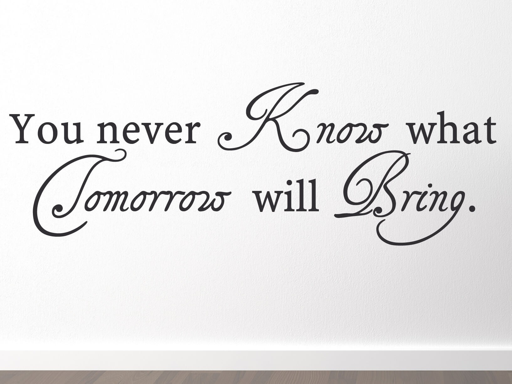"Muursticker ""You never know what tomorrow will bring"""