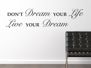 "Muursticker ""Don't dream your life, live your dream"""