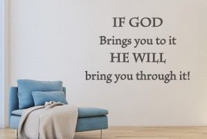 "Muursticker ""If God brings you to it, He will bring you through it!"""